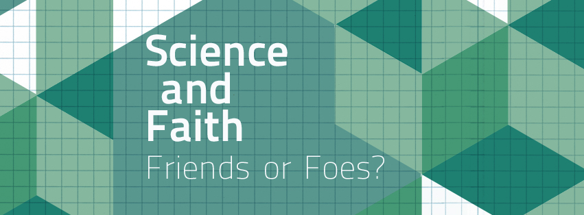 Science and Faith Friends ofr Foes?
